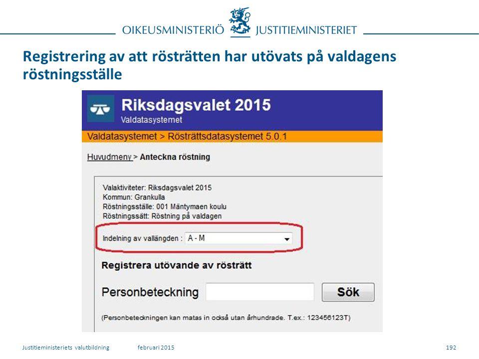Registrering av att rösträtten har utövats på valdagens röstningsställe 192februari 2015Justitieministeriets valutbildning