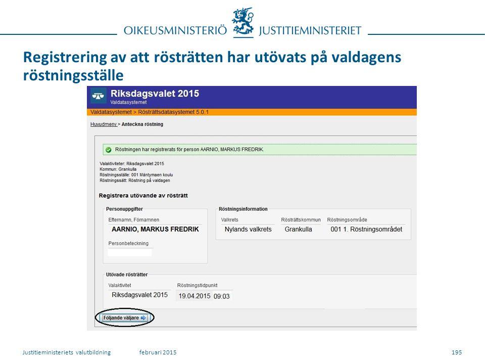 Registrering av att rösträtten har utövats på valdagens röstningsställe 195februari 2015Justitieministeriets valutbildning