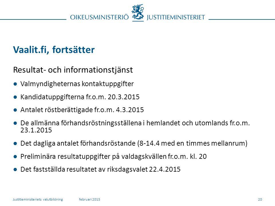 20 Vaalit.fi, fortsätter Resultat- och informationstjänst ● Valmyndigheternas kontaktuppgifter ● Kandidatuppgifterna fr.o.m.