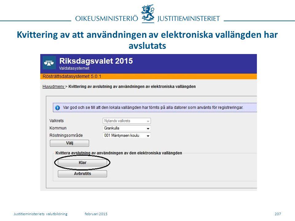 Kvittering av att användningen av elektroniska vallängden har avslutats 207februari 2015Justitieministeriets valutbildning
