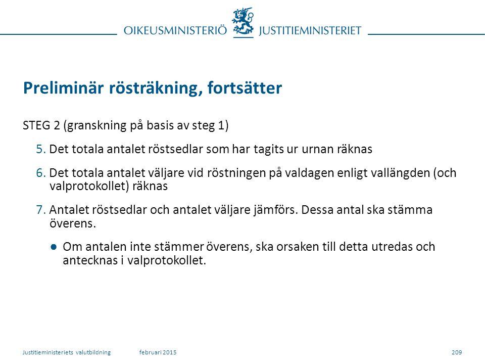 209 Preliminär rösträkning, fortsätter STEG 2 (granskning på basis av steg 1) 5.