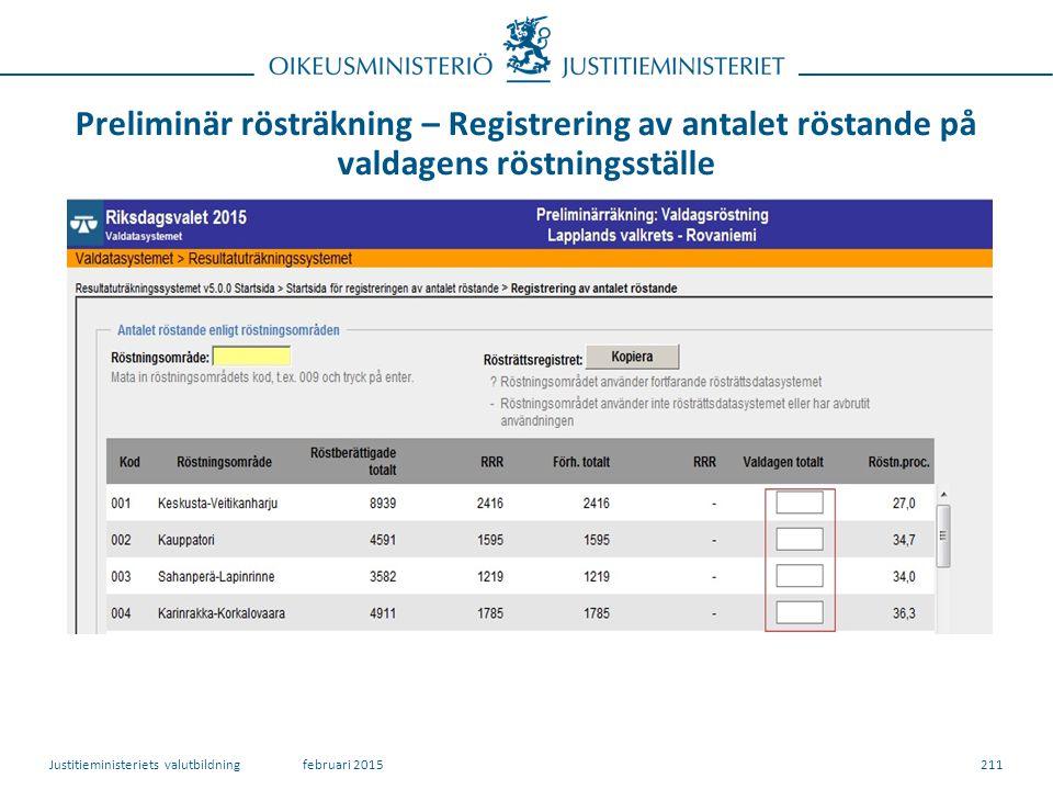 Preliminär rösträkning – Registrering av antalet röstande på valdagens röstningsställe 211februari 2015Justitieministeriets valutbildning