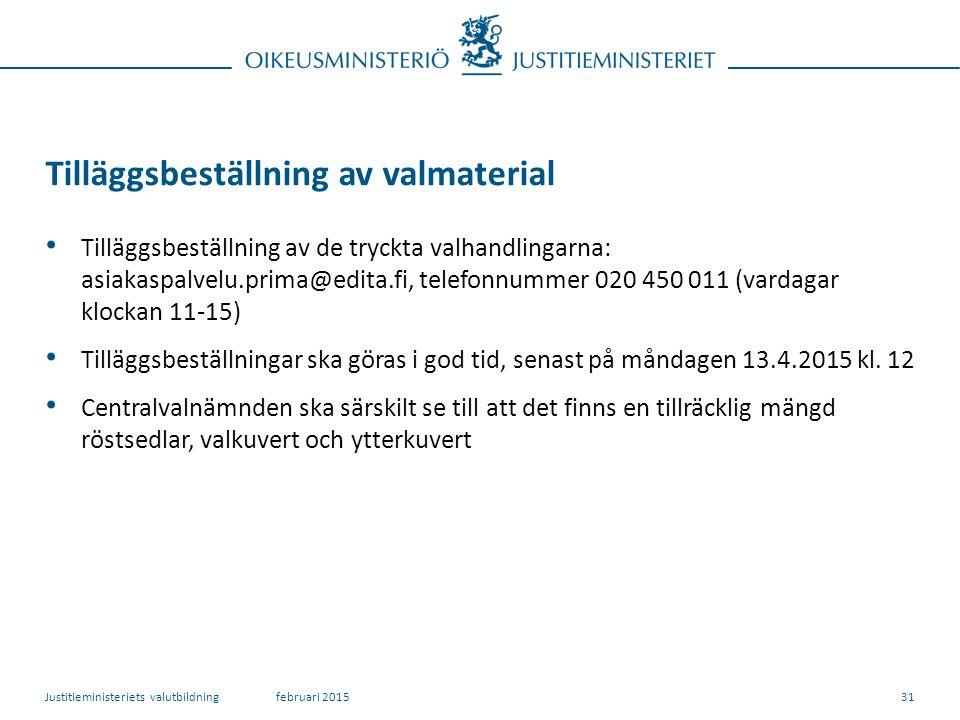 Tilläggsbeställning av valmaterial Tilläggsbeställning av de tryckta valhandlingarna: asiakaspalvelu.prima@edita.fi, telefonnummer 020 450 011 (vardagar klockan 11-15) Tilläggsbeställningar ska göras i god tid, senast på måndagen 13.4.2015 kl.