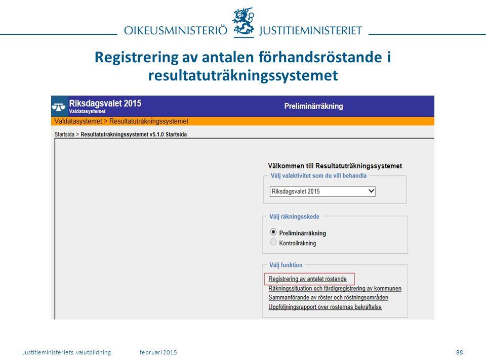 Registrering av antalen förhandsröstande i resultatuträkningssystemet 88februari 2015Justitieministeriets valutbildning