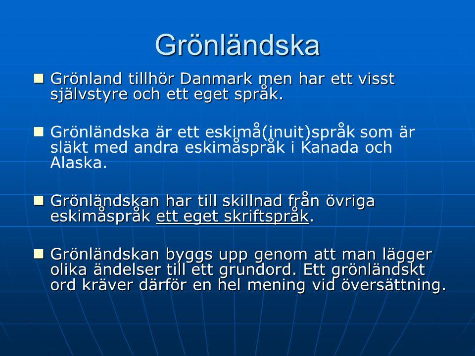 Grönländska Grönland tillhör Danmark men har ett visst självstyre och ett eget språk. Grönland tillhör Danmark men har ett visst självstyre och ett eg