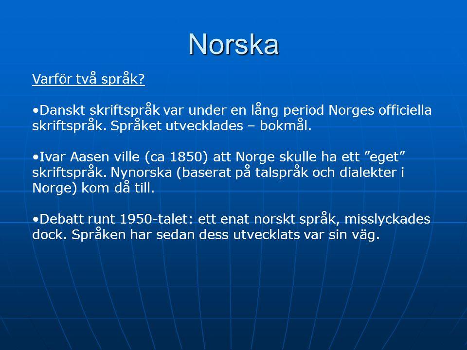 Norska Varför två språk? Danskt skriftspråk var under en lång period Norges officiella skriftspråk. Språket utvecklades – bokmål. Ivar Aasen ville (ca