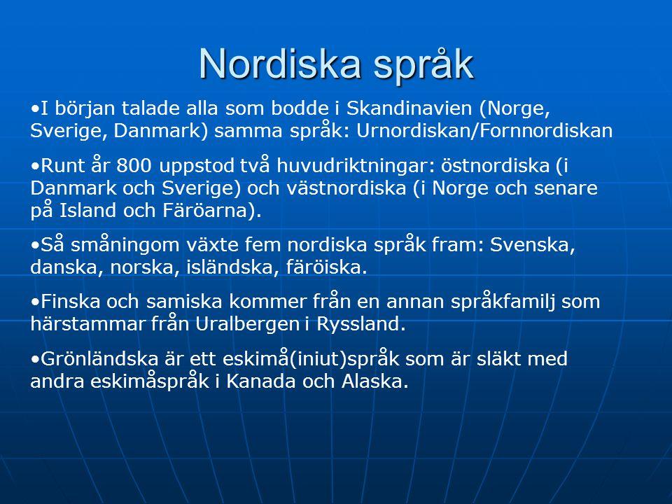 Nordiska språk I början talade alla som bodde i Skandinavien (Norge, Sverige, Danmark) samma språk: Urnordiskan/Fornnordiskan Runt år 800 uppstod två huvudriktningar: östnordiska (i Danmark och Sverige) och västnordiska (i Norge och senare på Island och Färöarna).