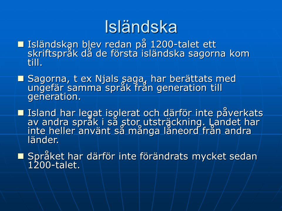 Isländska Isländskan blev redan på 1200-talet ett skriftspråk då de första isländska sagorna kom till.