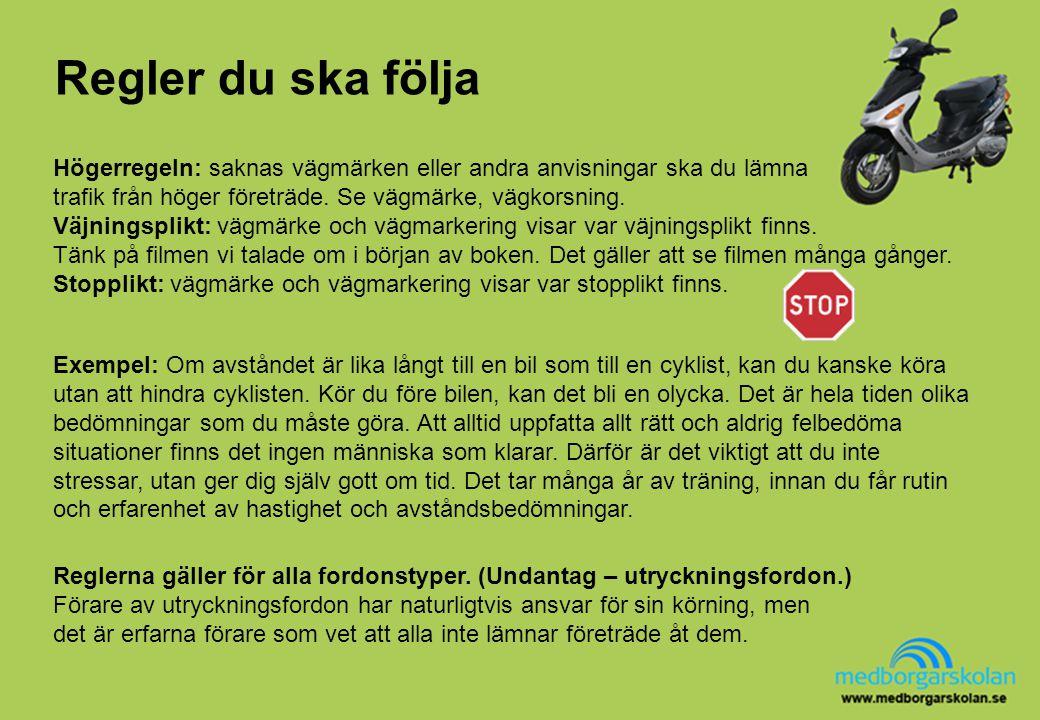 Regler du ska följa Exempel: Om avståndet är lika långt till en bil som till en cyklist, kan du kanske köra utan att hindra cyklisten. Kör du före bil