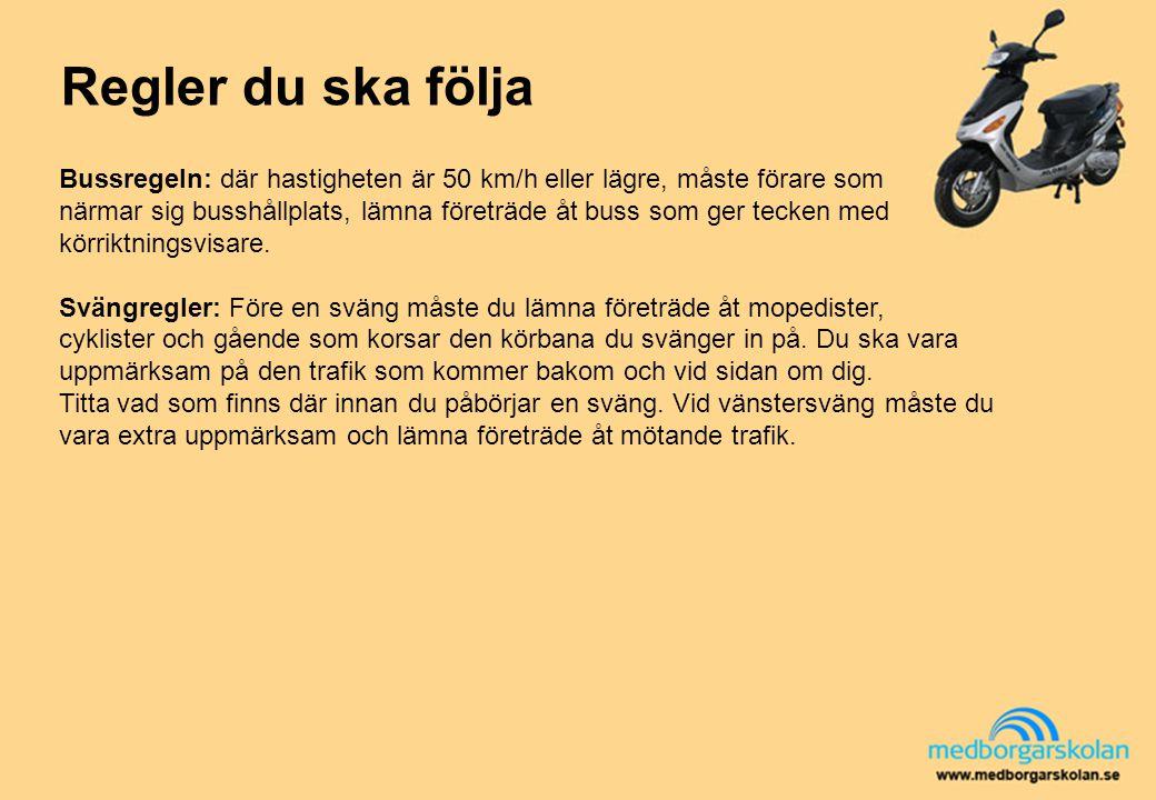 Regler du ska följa Bussregeln: där hastigheten är 50 km/h eller lägre, måste förare som närmar sig busshållplats, lämna företräde åt buss som ger tec