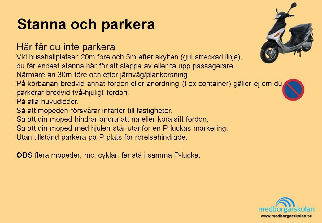 Stanna och parkera Här får du inte parkera Vid busshållplatser 20m före och 5m efter skylten (gul streckad linje), du får endast stanna här för att sl