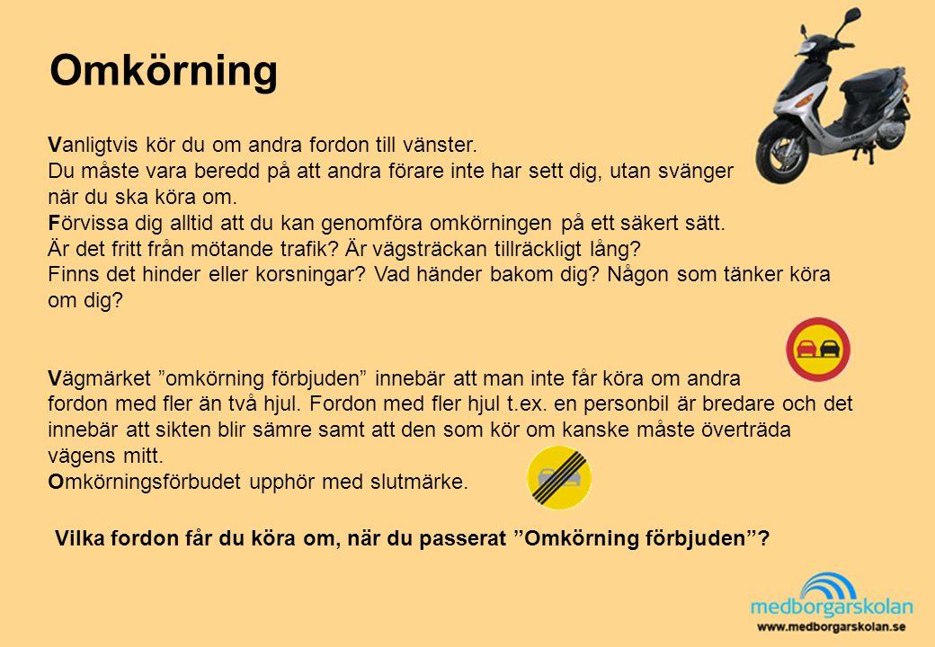 """Omkörning Vilka fordon får du köra om, när du passerat """"Omkörning förbjuden""""? Vanligtvis kör du om andra fordon till vänster. Du måste vara beredd på"""