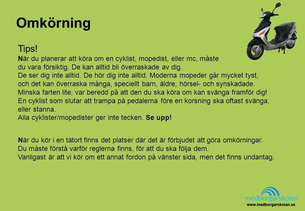 Omkörning Allmänt omkörningsförbud: Om fordon framför dig ger tecken för omkörning, eller körfältsbyte.