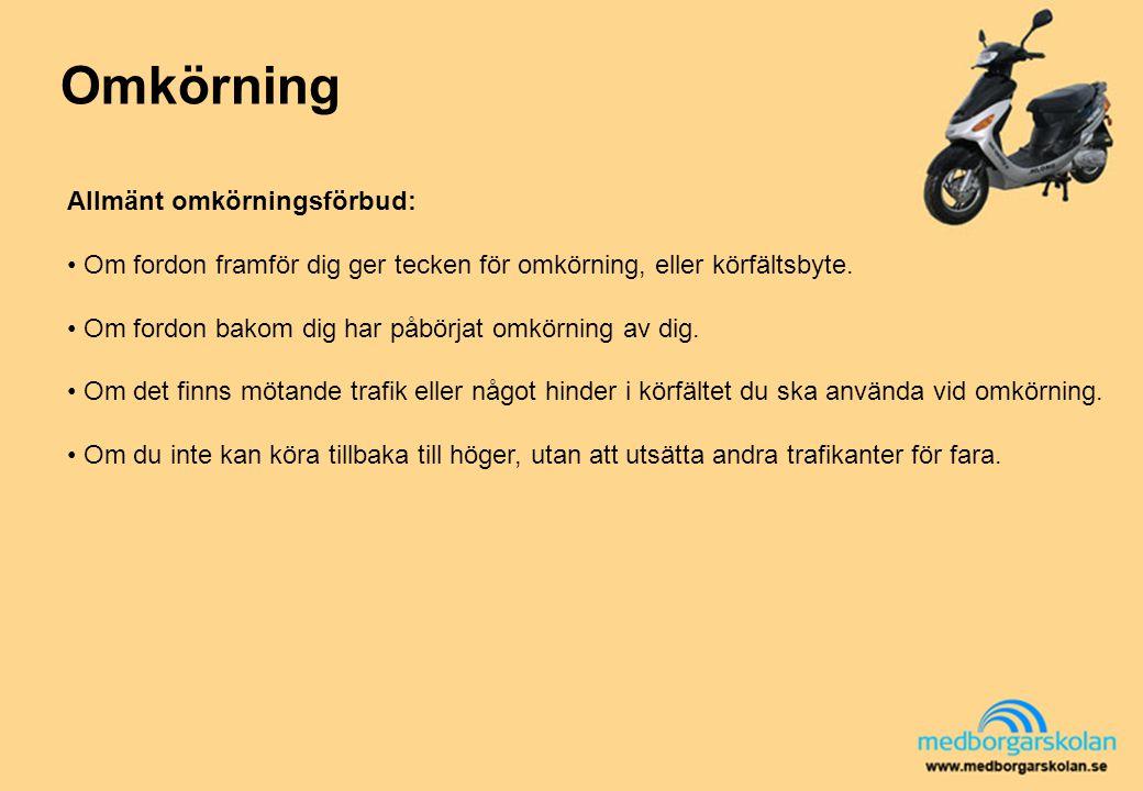 Omkörning Allmänt omkörningsförbud: Om fordon framför dig ger tecken för omkörning, eller körfältsbyte. Om fordon bakom dig har påbörjat omkörning av
