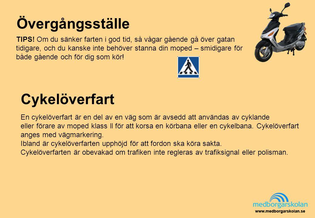 Övergångsställe TIPS! Om du sänker farten i god tid, så vågar gående gå över gatan tidigare, och du kanske inte behöver stanna din moped – smidigare f