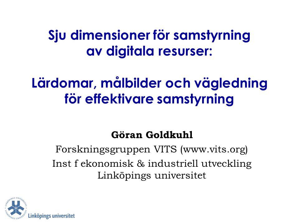 Sju dimensioner för samstyrning av digitala resurser: Lärdomar, målbilder och vägledning för effektivare samstyrning Göran Goldkuhl Forskningsgruppen