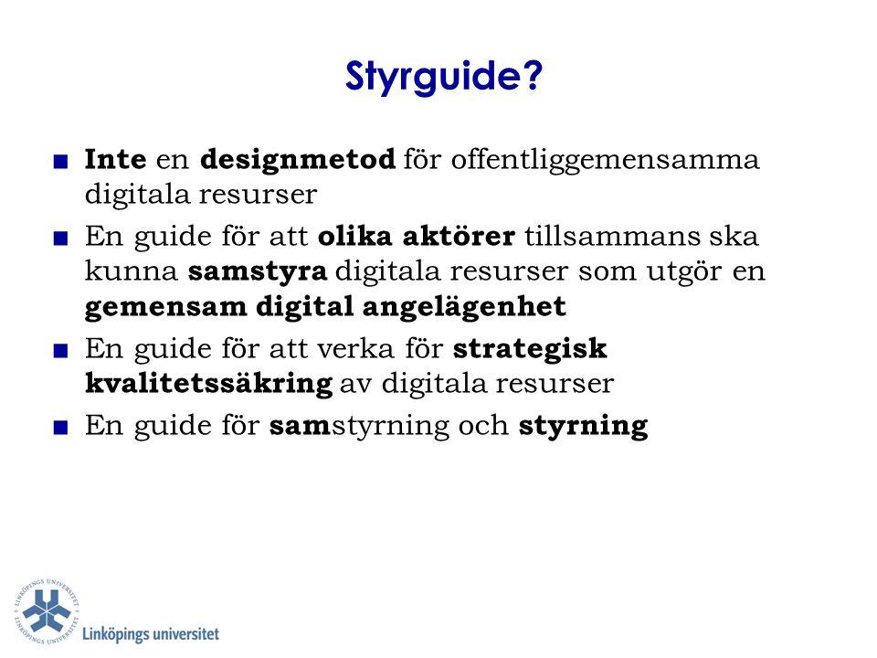 Styrguide? ■ Inte en designmetod för offentliggemensamma digitala resurser ■ En guide för att olika aktörer tillsammans ska kunna samstyra digitala re
