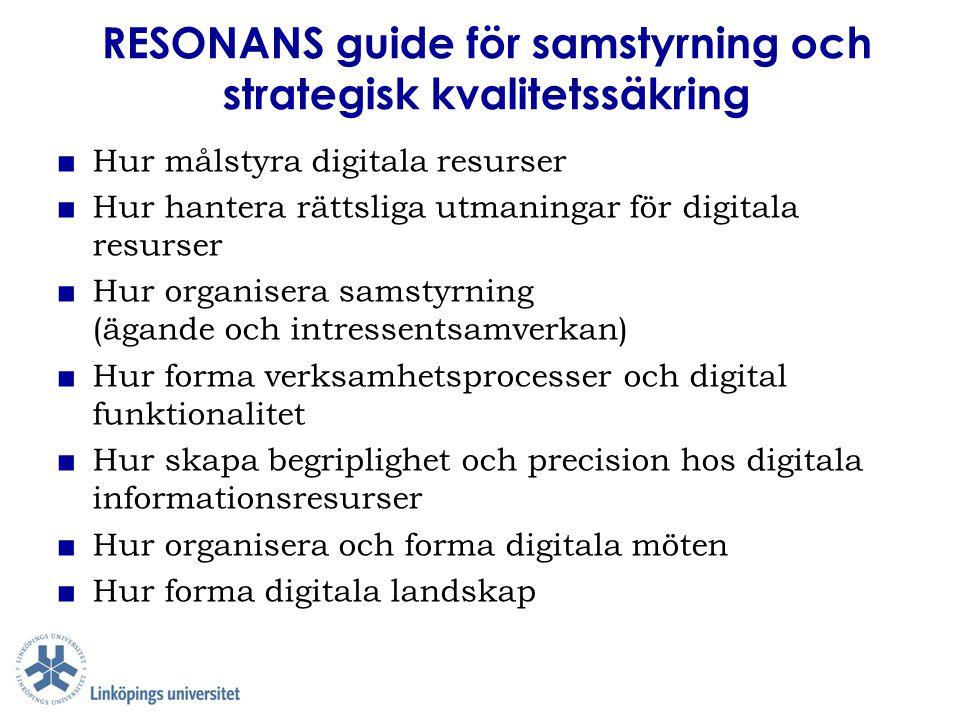 RESONANS guide för samstyrning och strategisk kvalitetssäkring ■ Hur målstyra digitala resurser ■ Hur hantera rättsliga utmaningar för digitala resurs