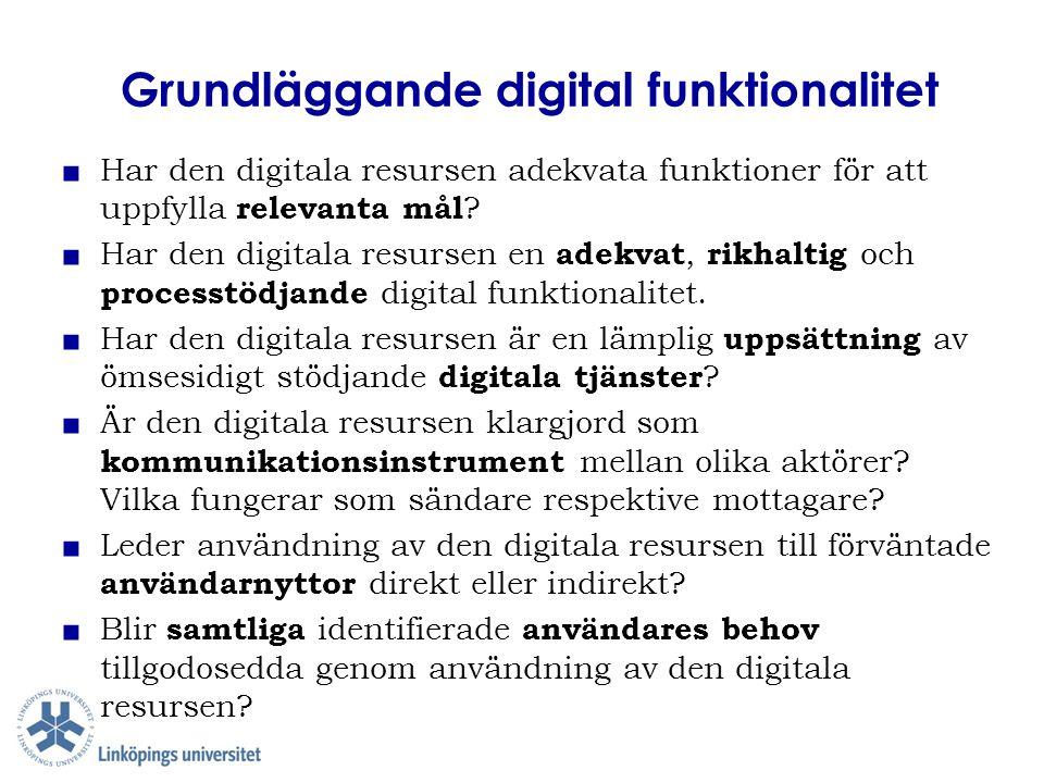 Grundläggande digital funktionalitet ■ Har den digitala resursen adekvata funktioner för att uppfylla relevanta mål ? ■ Har den digitala resursen en a