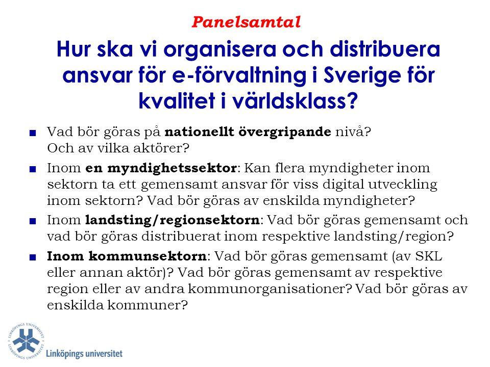 Hur ska vi organisera och distribuera ansvar för e-förvaltning i Sverige för kvalitet i världsklass? ■ Vad bör göras på nationellt övergripande nivå?