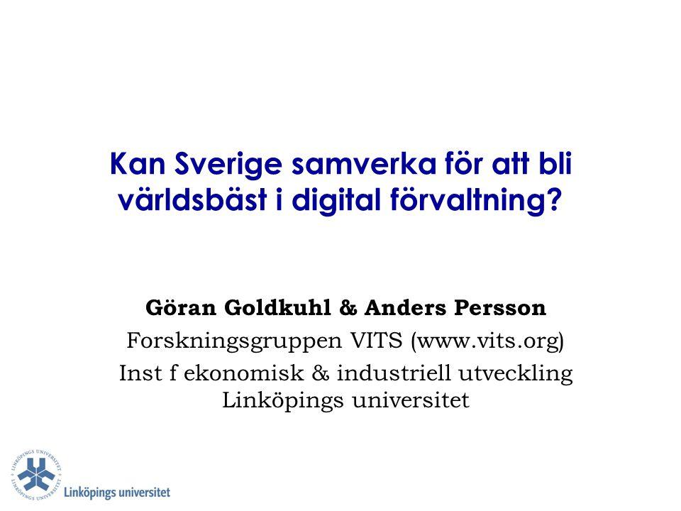Kan Sverige samverka för att bli världsbäst i digital förvaltning? Göran Goldkuhl & Anders Persson Forskningsgruppen VITS (www.vits.org) Inst f ekonom