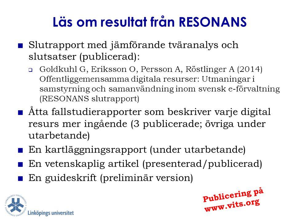 Läs om resultat från RESONANS ■ Slutrapport med jämförande tväranalys och slutsatser (publicerad):  Goldkuhl G, Eriksson O, Persson A, Röstlinger A (
