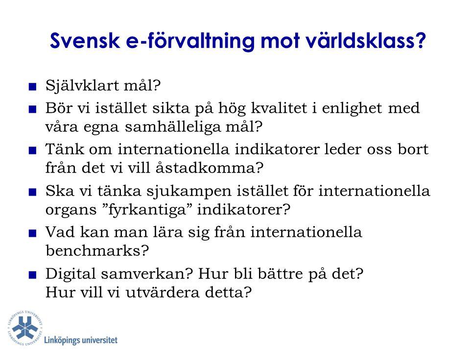 Svensk e-förvaltning mot världsklass? ■ Självklart mål? ■ Bör vi istället sikta på hög kvalitet i enlighet med våra egna samhälleliga mål? ■ Tänk om i