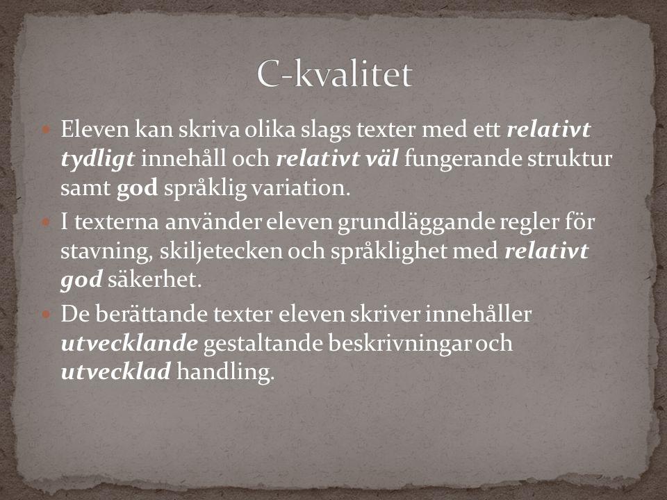 Eleven kan skriva olika slags texter med ett relativt tydligt innehåll och relativt väl fungerande struktur samt god språklig variation. I texterna an