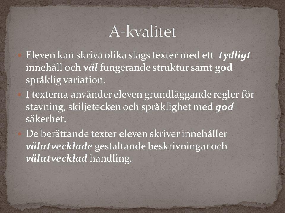 Eleven kan skriva olika slags texter med ett tydligt innehåll och väl fungerande struktur samt god språklig variation. I texterna använder eleven grun