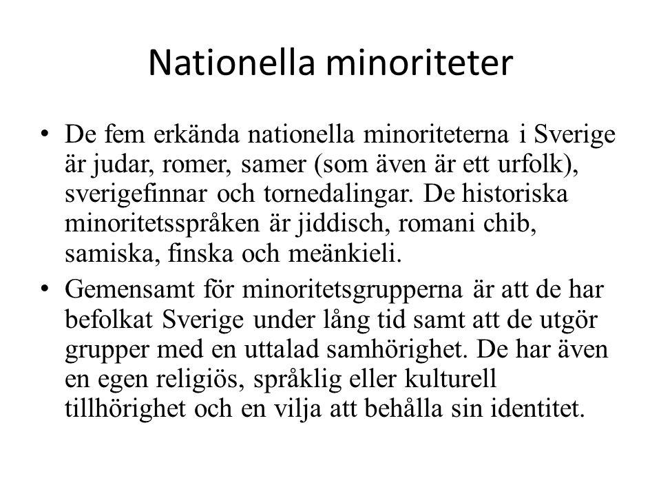 Nationella minoriteter De fem erkända nationella minoriteterna i Sverige är judar, romer, samer (som även är ett urfolk), sverigefinnar och tornedalin