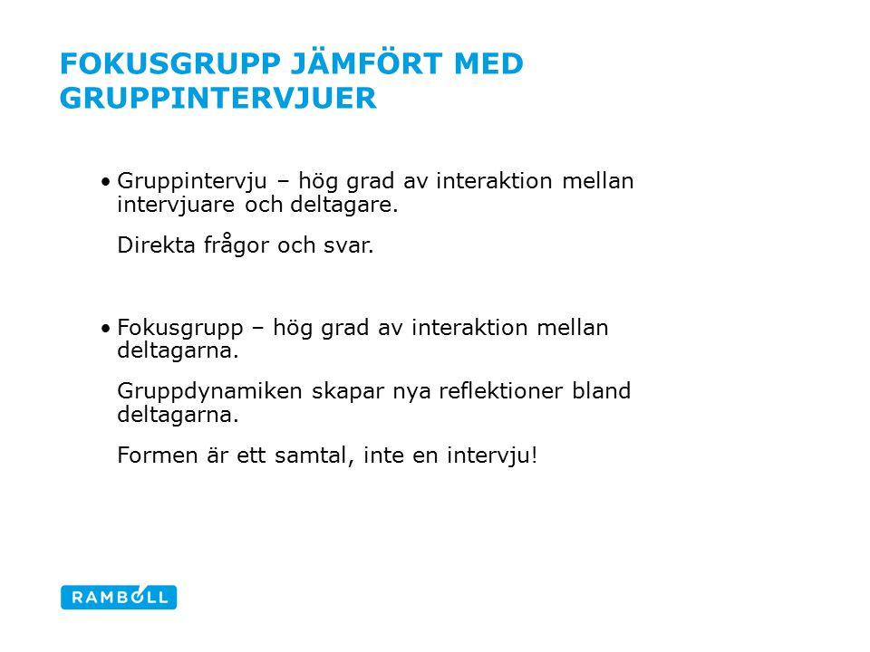 FOKUSGRUPP JÄMFÖRT MED GRUPPINTERVJUER Gruppintervju – hög grad av interaktion mellan intervjuare och deltagare.