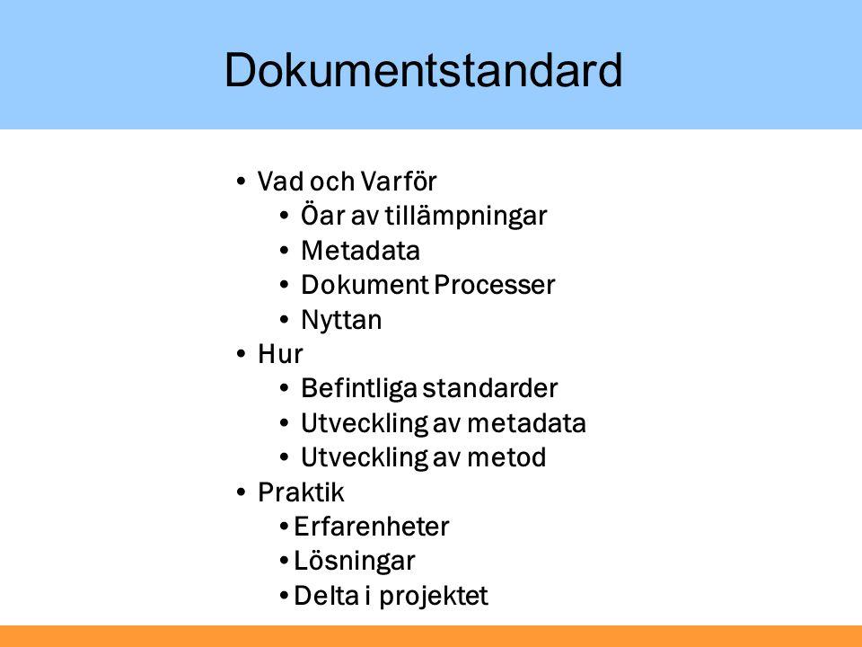 Dokument Process (DP) Metadata Ett standardiseringssamarbete för att: Att effektivisera åtkomst till verksamhetsdokument mellan och inom organisationer och personer.