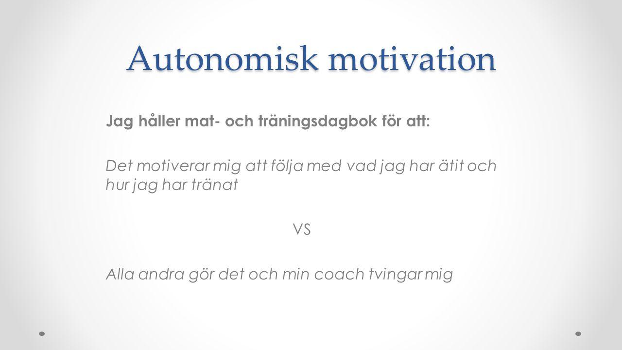 Autonomisk motivation Jag håller mat- och träningsdagbok för att: Det motiverar mig att följa med vad jag har ätit och hur jag har tränat VS Alla andr