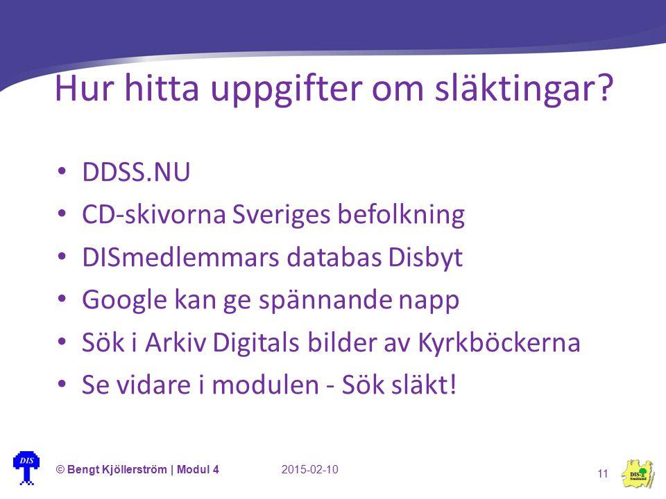 Hur hitta uppgifter om släktingar? © Bengt Kjöllerström | Modul 42015-02-10 11 DDSS.NU CD-skivorna Sveriges befolkning DISmedlemmars databas Disbyt Go