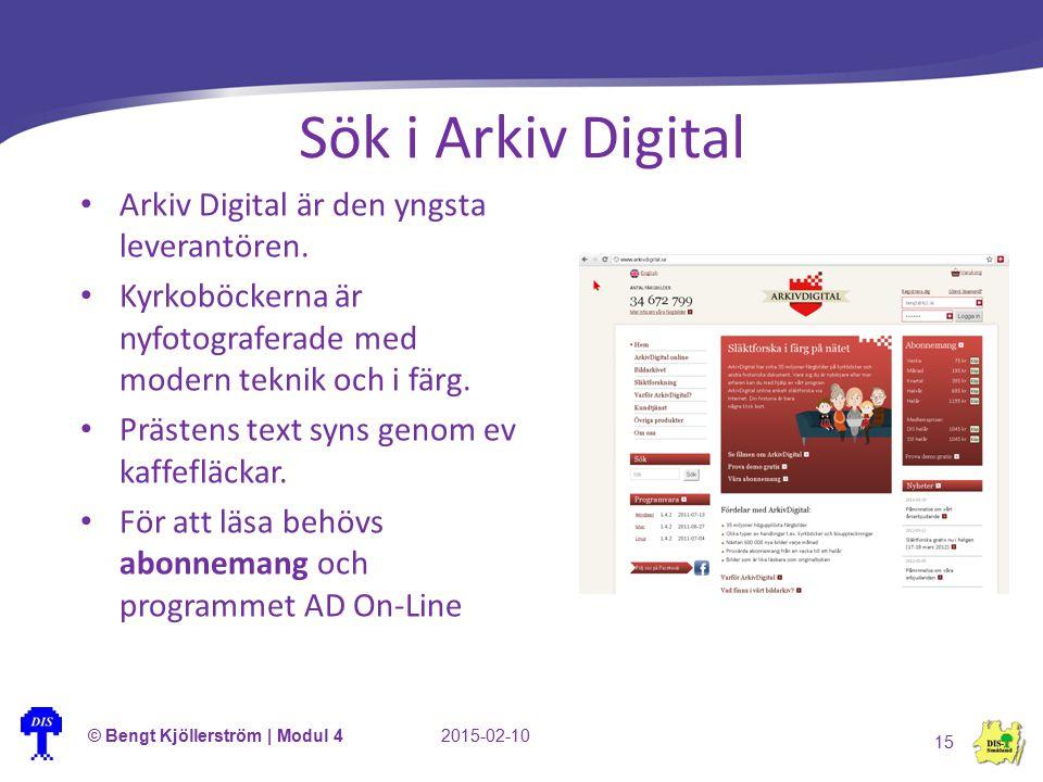 Sök i Arkiv Digital © Bengt Kjöllerström | Modul 42015-02-10 15 Arkiv Digital är den yngsta leverantören. Kyrkoböckerna är nyfotograferade med modern