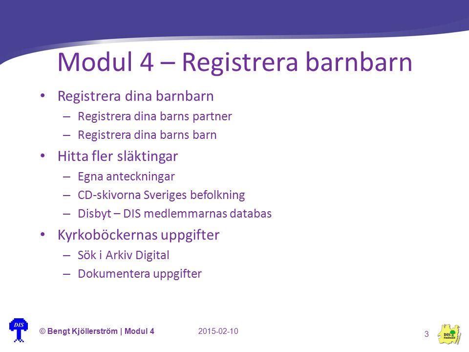 Modul 4 – Registrera barnbarn © Bengt Kjöllerström | Modul 42015-02-10 3 Registrera dina barnbarn – Registrera dina barns partner – Registrera dina ba