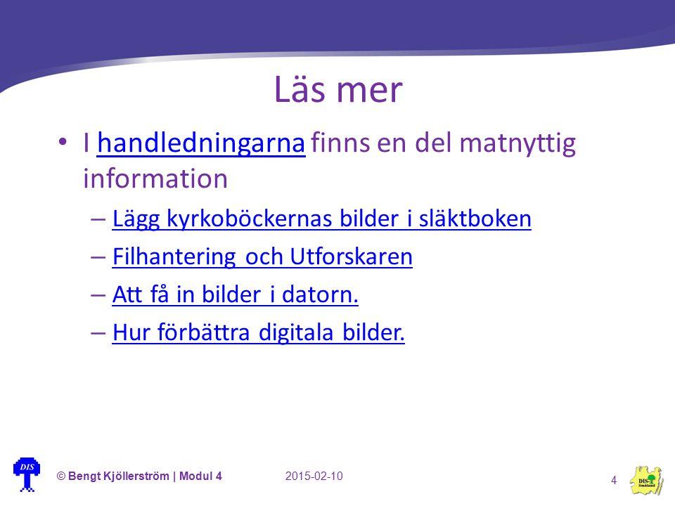Läs mer © Bengt Kjöllerström | Modul 42015-02-10 4 I handledningarna finns en del matnyttig informationhandledningarna – Lägg kyrkoböckernas bilder i