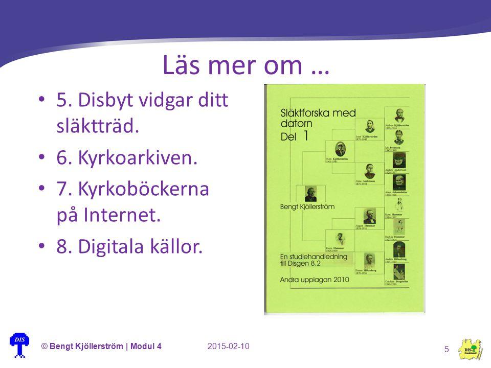 Läs mer om … © Bengt Kjöllerström | Modul 42015-02-10 5 5. Disbyt vidgar ditt släktträd. 6. Kyrkoarkiven. 7. Kyrkoböckerna på Internet. 8. Digitala kä