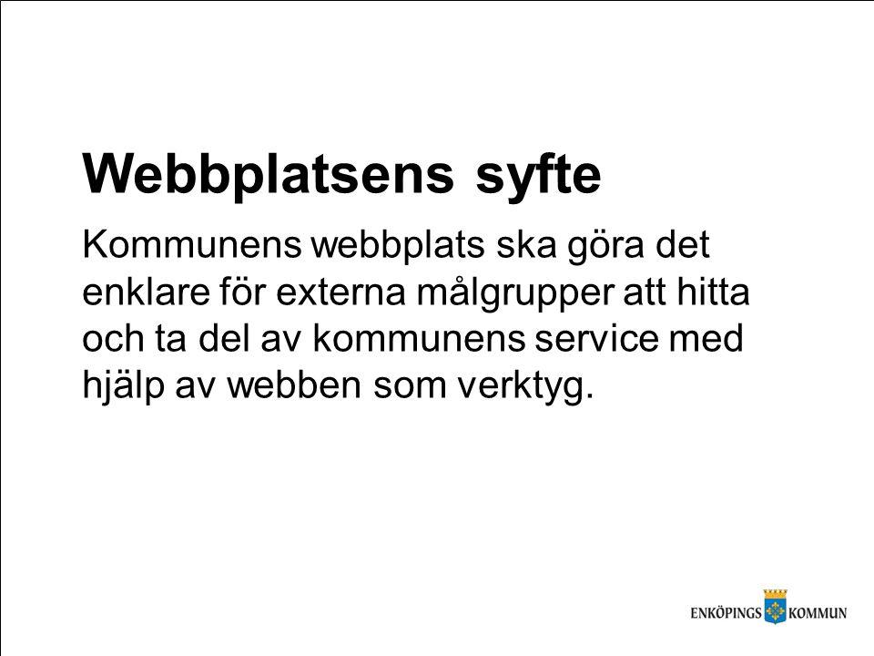 Webbplatsens syfte Kommunens webbplats ska göra det enklare för externa målgrupper att hitta och ta del av kommunens service med hjälp av webben som verktyg.