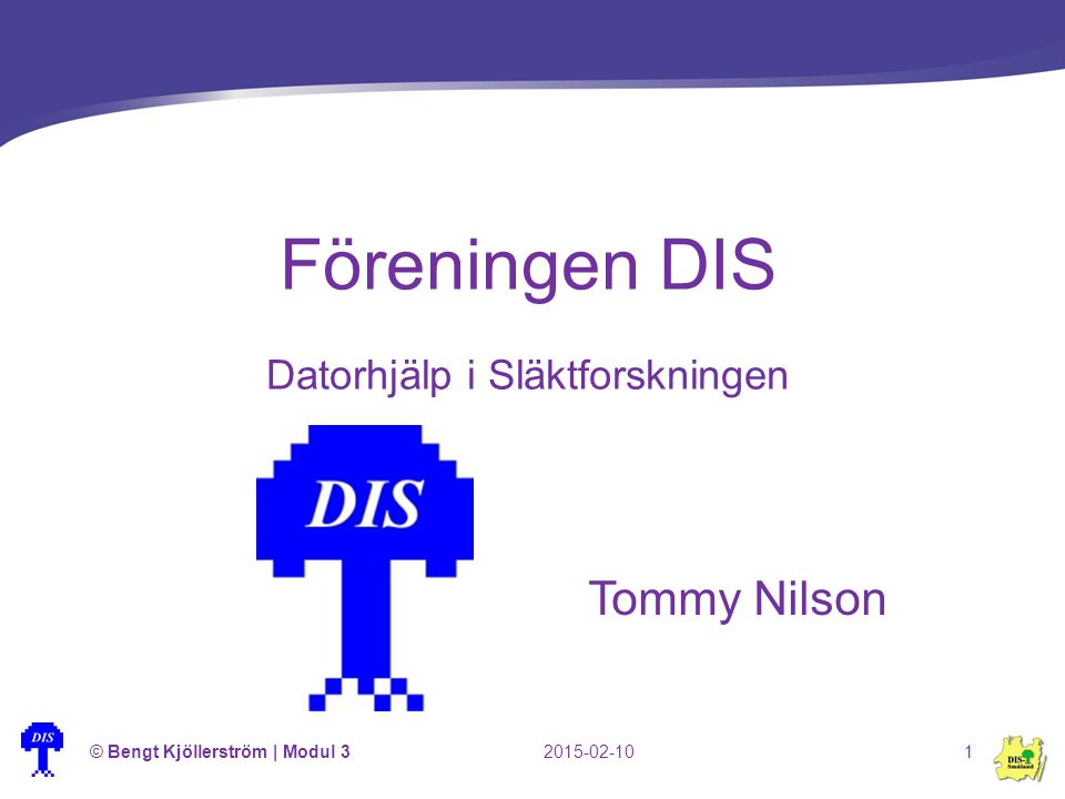 Tommy Nilson Föreningen DIS Datorhjälp i Släktforskningen 2015-02-10© Bengt Kjöllerström | Modul 31