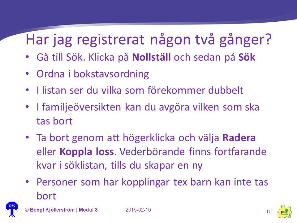 Har jag registrerat någon två gånger? © Bengt Kjöllerström | Modul 32015-02-10 10 Gå till Sök. Klicka på Nollställ och sedan på Sök Ordna i bokstavsor