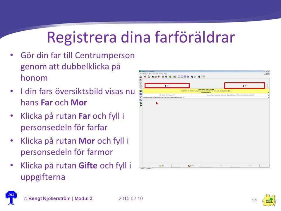 Registrera dina farföräldrar © Bengt Kjöllerström | Modul 32015-02-10 14 Gör din far till Centrumperson genom att dubbelklicka på honom I din fars öve