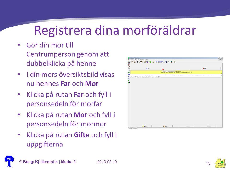 Registrera dina morföräldrar © Bengt Kjöllerström | Modul 32015-02-10 15 Gör din mor till Centrumperson genom att dubbelklicka på henne I din mors öve