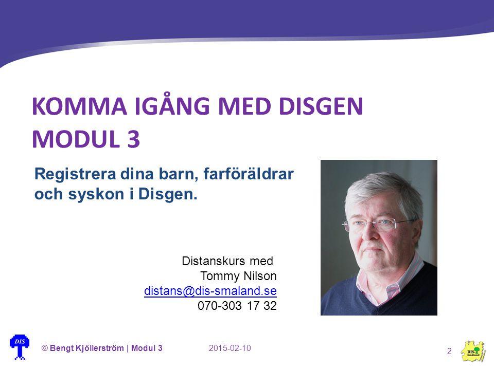 KOMMA IGÅNG MED DISGEN MODUL 3 © Bengt Kjöllerström | Modul 32015-02-10 2 Registrera dina barn, farföräldrar och syskon i Disgen. Distanskurs med Tomm