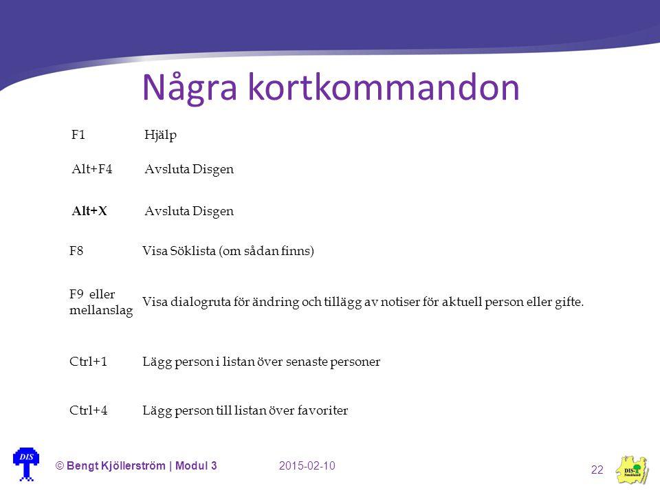 Några kortkommandon © Bengt Kjöllerström | Modul 32015-02-10 22 F1Hjälp Alt+F4Avsluta Disgen Alt+X Avsluta Disgen F8Visa Söklista (om sådan finns) F9