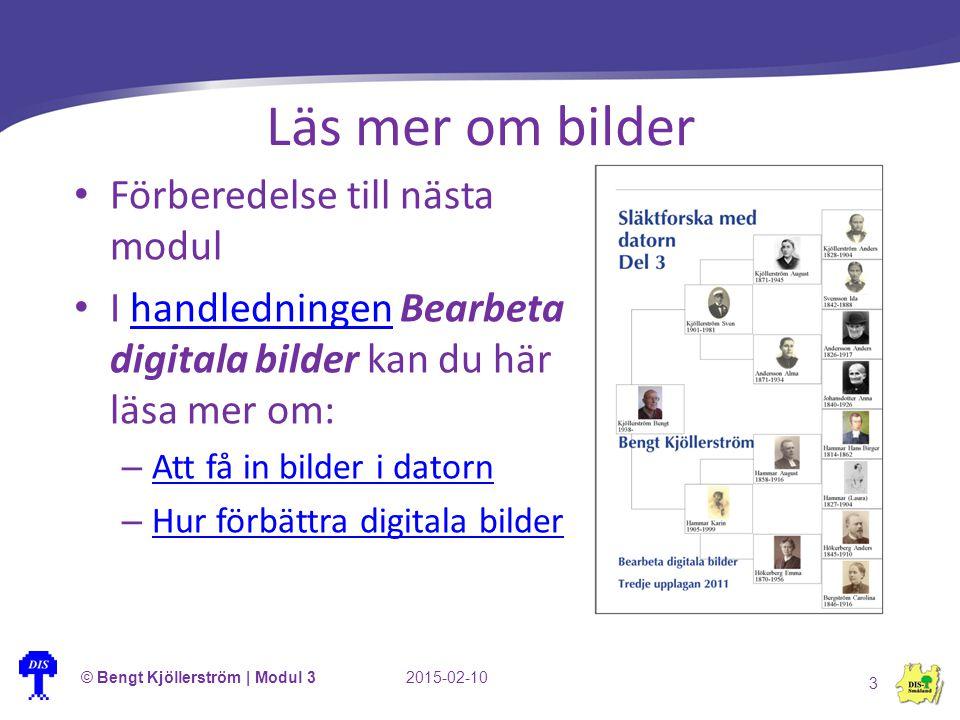 Läs mer om bilder © Bengt Kjöllerström | Modul 32015-02-10 3 Förberedelse till nästa modul I handledningen Bearbeta digitala bilder kan du här läsa me