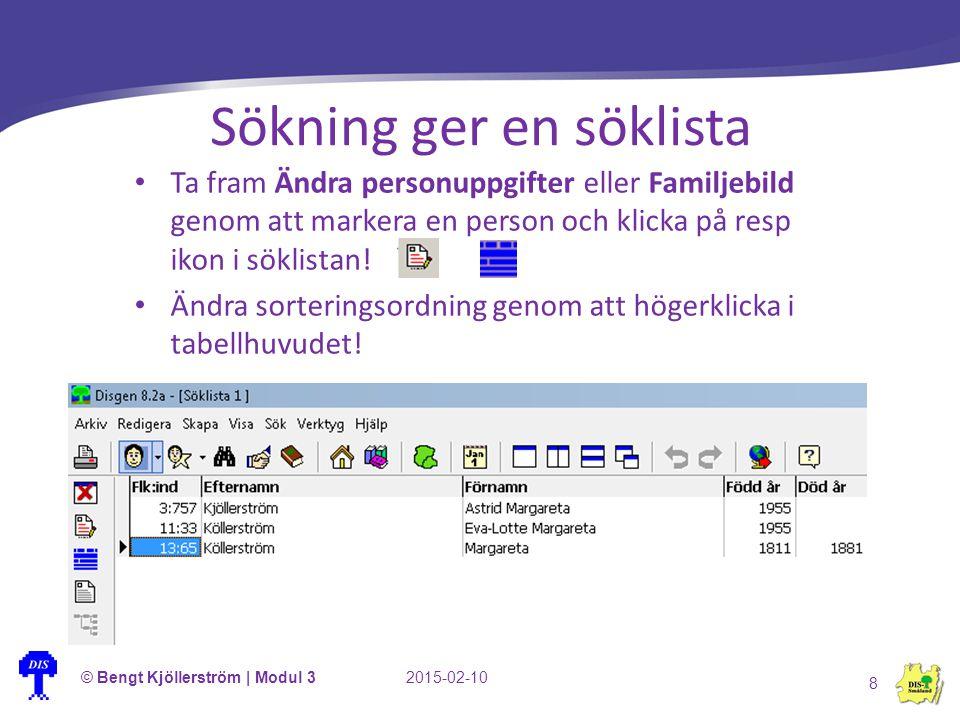 Sökning ger en söklista © Bengt Kjöllerström | Modul 32015-02-10 8 Ta fram Ändra personuppgifter eller Familjebild genom att markera en person och kli