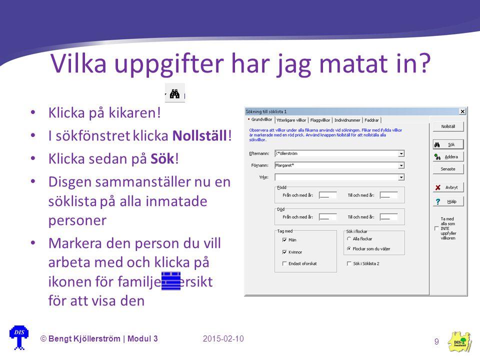 Vilka uppgifter har jag matat in? © Bengt Kjöllerström | Modul 32015-02-10 9 Klicka på kikaren! I sökfönstret klicka Nollställ! Klicka sedan på Sök! D