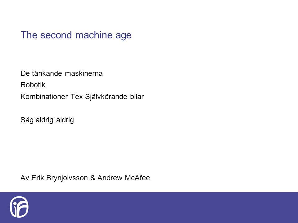 The second machine age De tänkande maskinerna Robotik Kombinationer Tex Självkörande bilar Säg aldrig aldrig Av Erik Brynjolvsson & Andrew McAfee