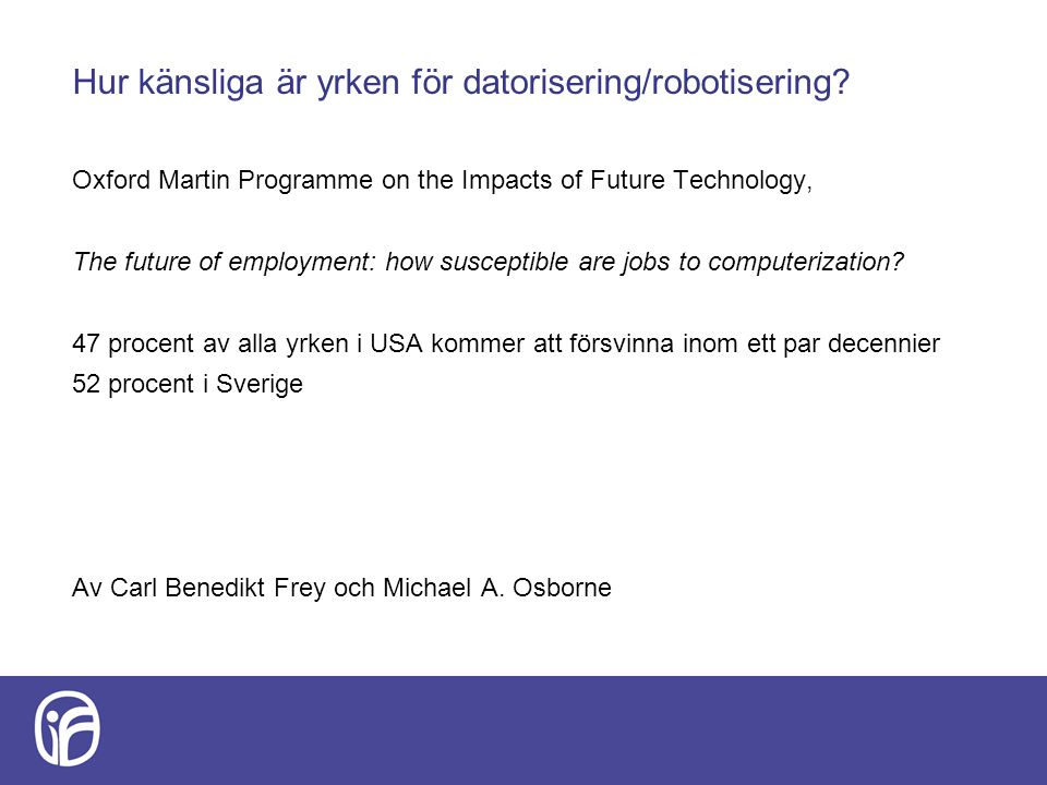 Hur känsliga är yrken för datorisering/robotisering? Oxford Martin Programme on the Impacts of Future Technology, The future of employment: how suscep